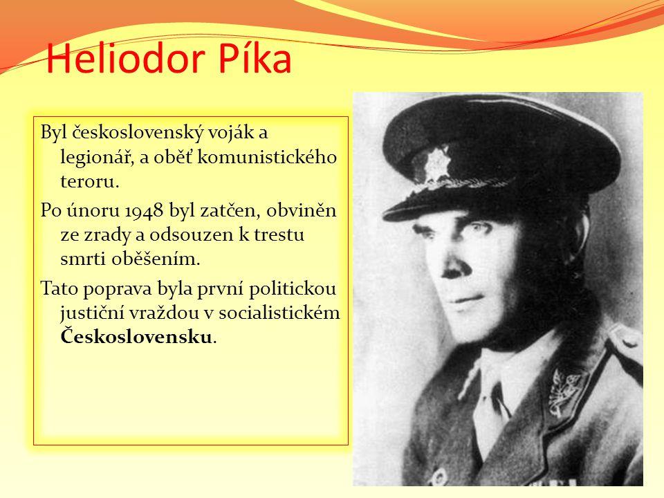 Poprava - Divizní generál Heliodor Píka byl odsouzen za to, že koncem roku 1940 v Istambulu, od roku 1941 do konce roku 1945 v Moskvě, na jaře 1946 v Londýně a konečně v období 1945 - 1948 v Praze, vyzradil exponentům britské Imteligence Service skutečnosti, opatření a předměty, jež měly zůstat utajeny pro obranu republiky .