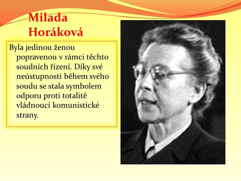 Byla jedinou ženou popravenou v rámci těchto soudních řízení. Díky své neústupnosti během svého soudu se stala symbolem odporu proti totalitě vládnouc