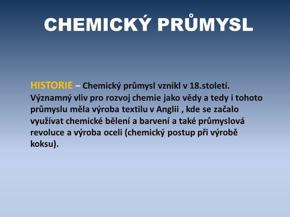CHEMICKÝ PRŮMYSL HISTORIE – Chemický průmysl vznikl v 18.století. Významný vliv pro rozvoj chemie jako vědy a tedy i tohoto průmyslu měla výroba texti