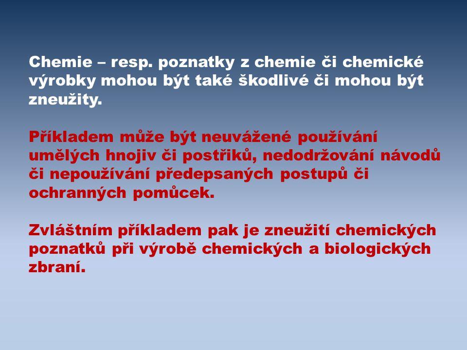 Chemie – resp. poznatky z chemie či chemické výrobky mohou být také škodlivé či mohou být zneužity. Příkladem může být neuvážené používání umělých hno