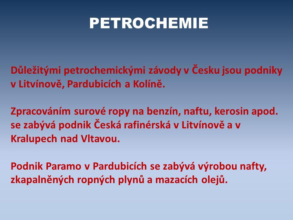 Důležitými petrochemickými závody v Česku jsou podniky v Litvínově, Pardubicích a Kolíně. Zpracováním surové ropy na benzín, naftu, kerosin apod. se z