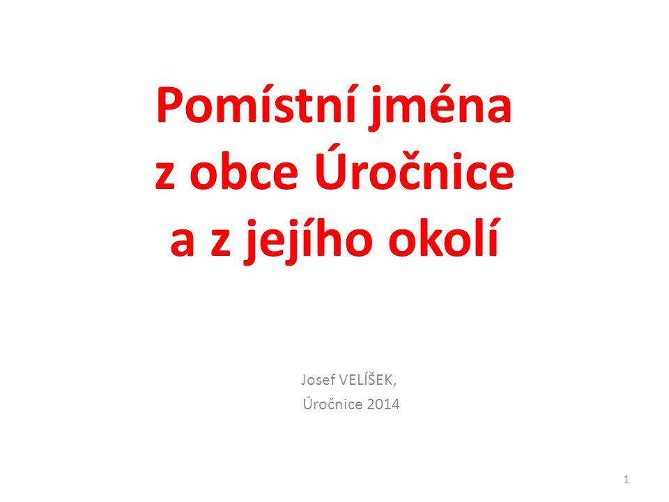 Pomístní jména z obce Úročnice a z jejího okolí Josef VELÍŠEK, Úročnice 2014 1