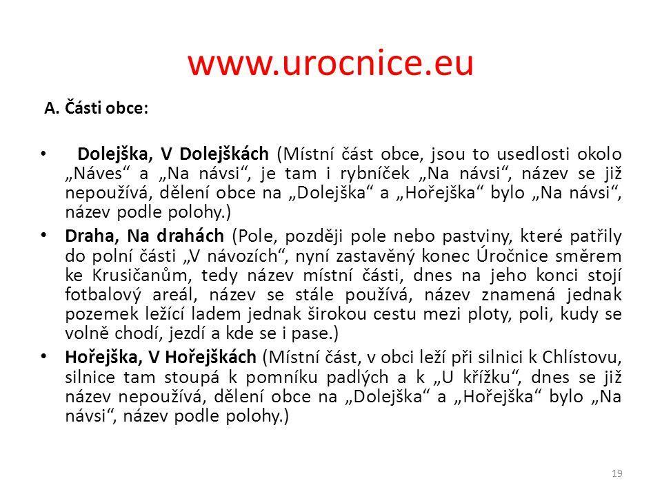 """www.urocnice.eu A. Části obce: • Dolejška, V Dolejškách (Místní část obce, jsou to usedlosti okolo """"Náves"""" a """"Na návsi"""", je tam i rybníček """"Na návsi"""","""