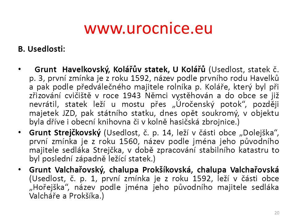 www.urocnice.eu B. Usedlosti: • Grunt Havelkovský, Kolářův statek, U Kolářů (Usedlost, statek č. p. 3, první zmínka je z roku 1592, název podle prvníh
