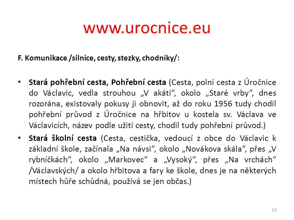 www.urocnice.eu F. Komunikace /silnice, cesty, stezky, chodníky/: • Stará pohřební cesta, Pohřební cesta (Cesta, polní cesta z Úročnice do Václavic, v
