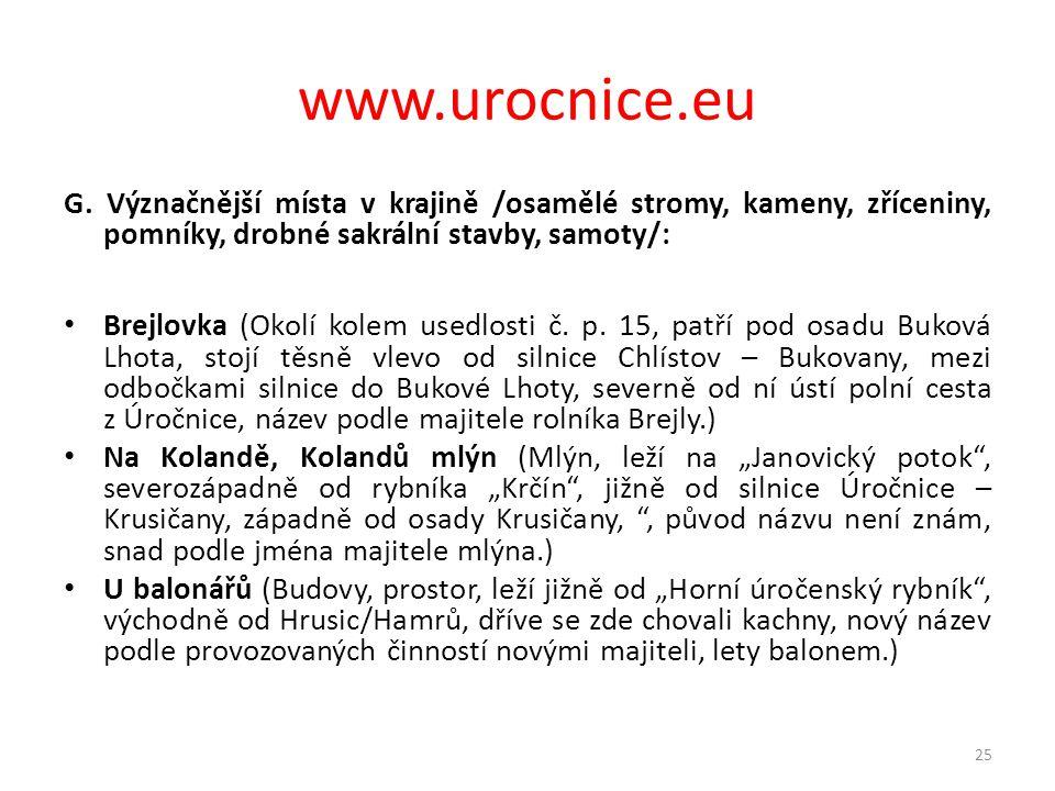 www.urocnice.eu G. Význačnější místa v krajině /osamělé stromy, kameny, zříceniny, pomníky, drobné sakrální stavby, samoty/: • Brejlovka (Okolí kolem