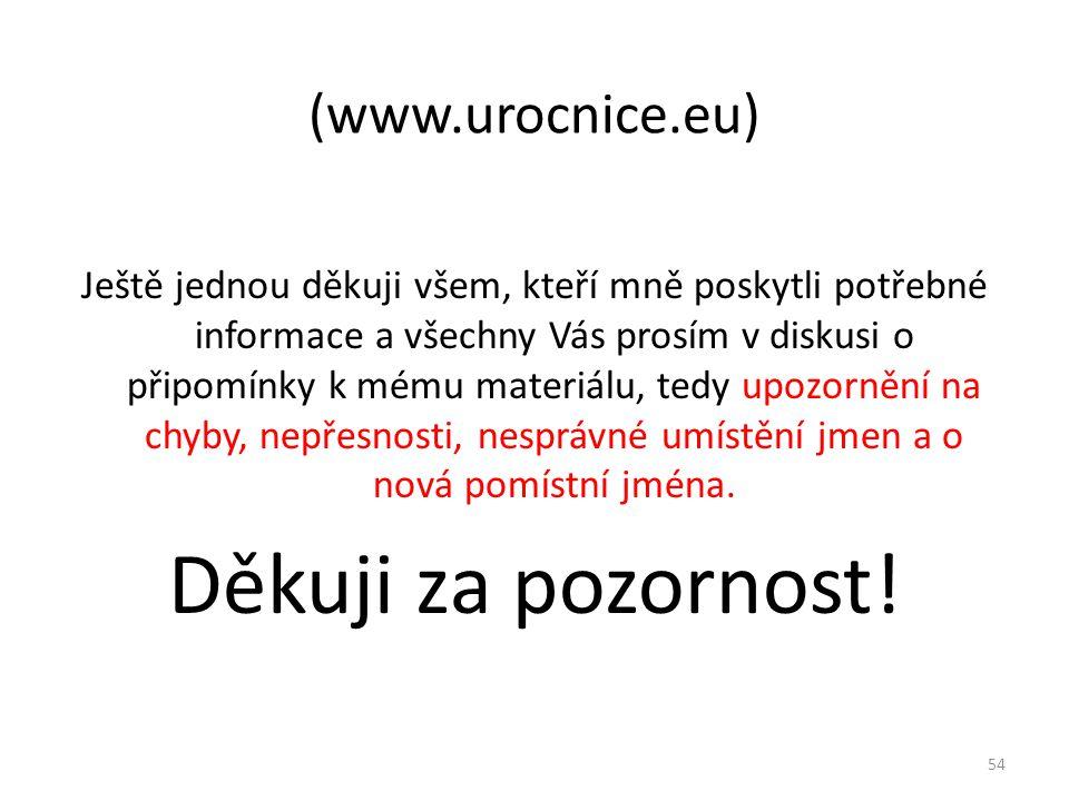 (www.urocnice.eu) Ještě jednou děkuji všem, kteří mně poskytli potřebné informace a všechny Vás prosím v diskusi o připomínky k mému materiálu, tedy u