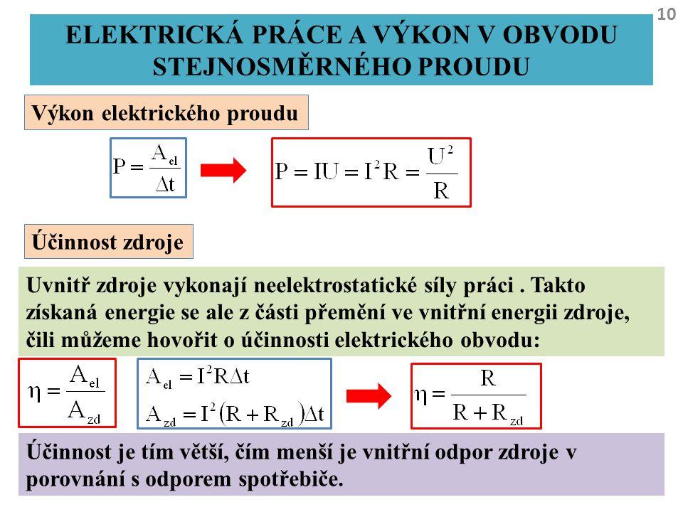 10 ELEKTRICKÁ PRÁCE A VÝKON V OBVODU STEJNOSMĚRNÉHO PROUDU Výkon elektrického proudu Účinnost zdroje Uvnitř zdroje vykonají neelektrostatické síly prá