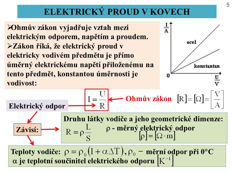 5 ELEKTRICKÝ PROUD V KOVECH  Ohmův zákon vyjadřuje vztah mezi elektrickým odporem, napětím a proudem.  Zákon říká, že elektrický proud v elektricky