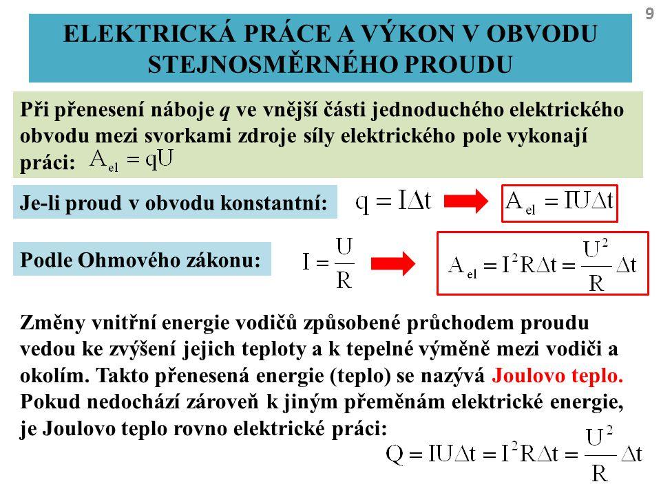 9 ELEKTRICKÁ PRÁCE A VÝKON V OBVODU STEJNOSMĚRNÉHO PROUDU Při přenesení náboje q ve vnější části jednoduchého elektrického obvodu mezi svorkami zdroje
