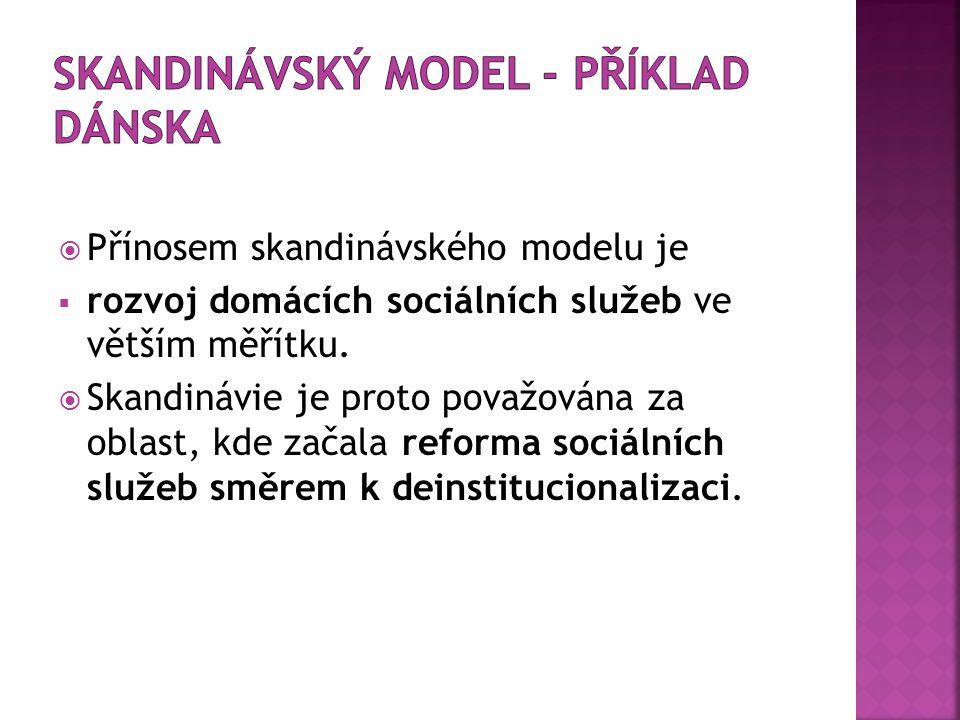  Přínosem skandinávského modelu je  rozvoj domácích sociálních služeb ve větším měřítku.  Skandinávie je proto považována za oblast, kde začala ref