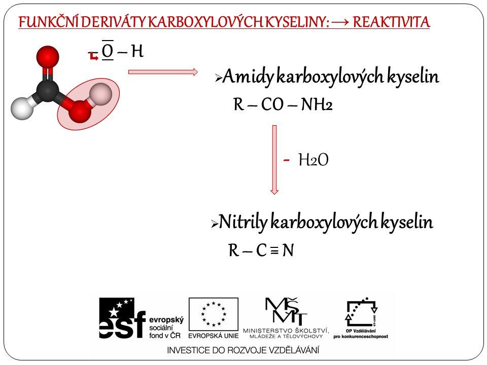  Nitrily karboxylových kyselin R – C = N  Amidy karboxylových kyselin R – CO – NH2 - H2O – O – H FUNKČNÍ DERIVÁTY KARBOXYLOVÝCH KYSELINY: → REAKTIVI