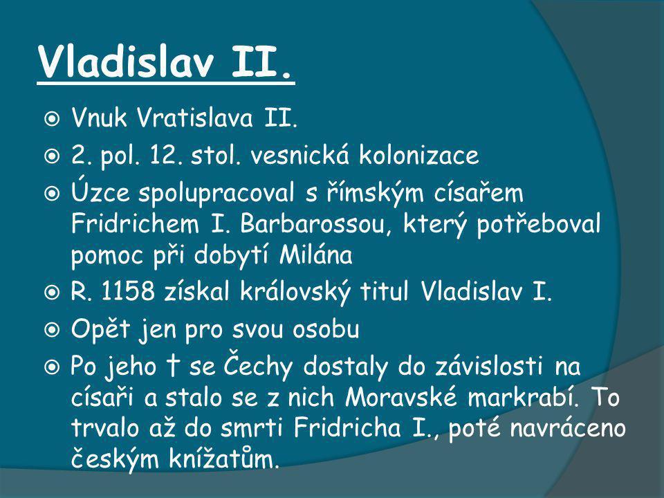 Vladislav II. Vnuk Vratislava II.  2. pol. 12. stol.
