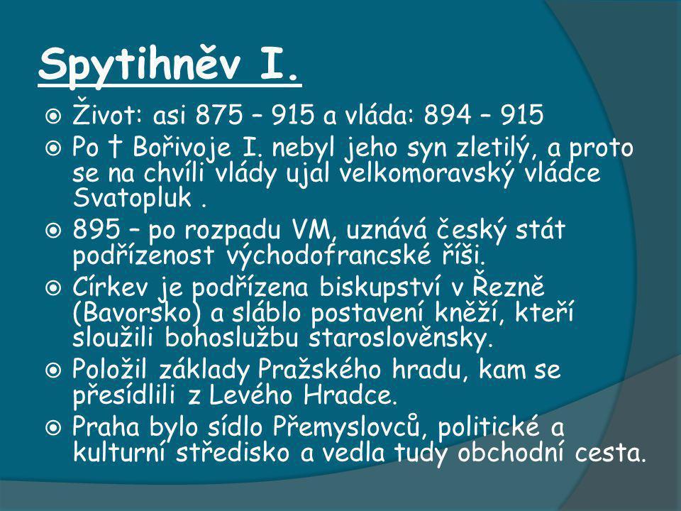 Spytihněv I. Život: asi 875 – 915 a vláda: 894 – 915  Po † Bořivoje I.