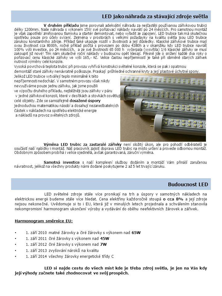 Garance a záruky, Certifikace Všechny námi nabízené LED zdroje světla garantujeme 2 až 5 let, což jsou až 3 roky nad rámec zákonem dané lhůty.
