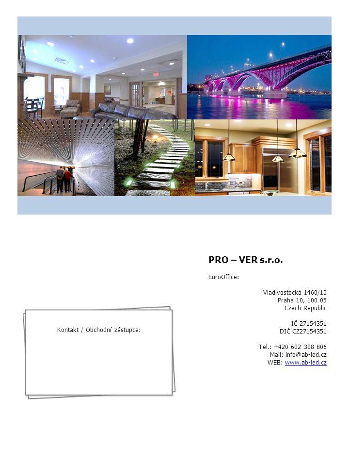 PRO – VER s.r.o. EuroOffice: Vladivostocká 1460/10 Praha 10, 100 05 Czech Republic IČ 27154351 DIČ CZ27154351 Tel.: +420 602 308 806 Mail: info@ab-led