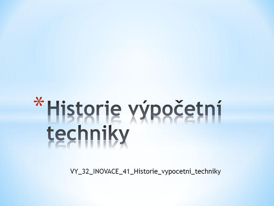 VY_32_INOVACE_41_Historie_vypocetni_techniky