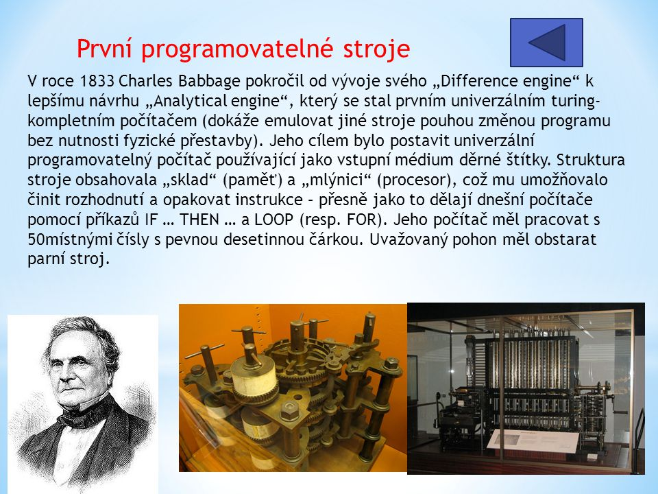 """První programovatelné stroje V roce 1833 Charles Babbage pokročil od vývoje svého """"Difference engine"""" k lepšímu návrhu """"Analytical engine"""", který se s"""