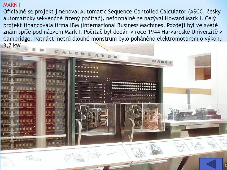 MARK I Oficiálně se projekt jmenoval Automatic Sequence Contolled Calculator (ASCC, česky automatický sekvenčně řízený počítač), neformálně se nazýval