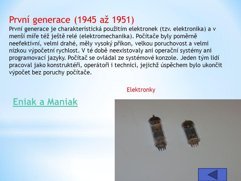 První generace (1945 až 1951) První generace je charakteristická použitím elektronek (tzv. elektronika) a v menší míře též ještě relé (elektromechanik