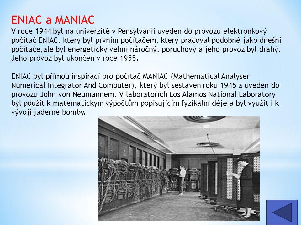 ENIAC a MANIAC V roce 1944 byl na univerzitě v Pensylvánii uveden do provozu elektronkový počítač ENIAC, který byl prvním počítačem, který pracoval po
