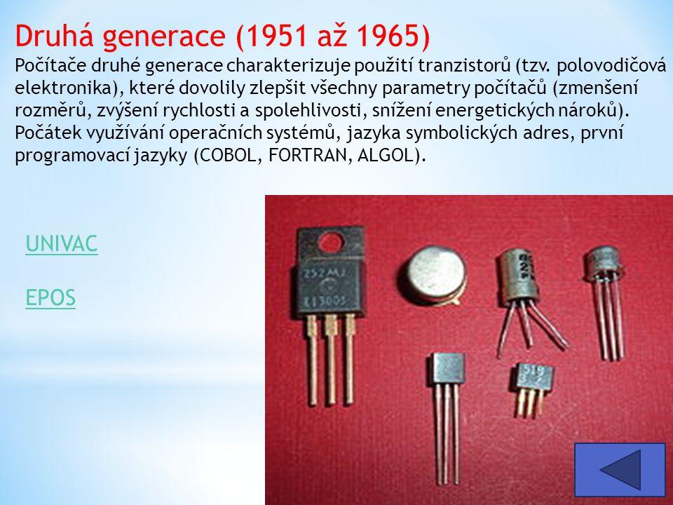 Druhá generace (1951 až 1965) Počítače druhé generace charakterizuje použití tranzistorů (tzv. polovodičová elektronika), které dovolily zlepšit všech