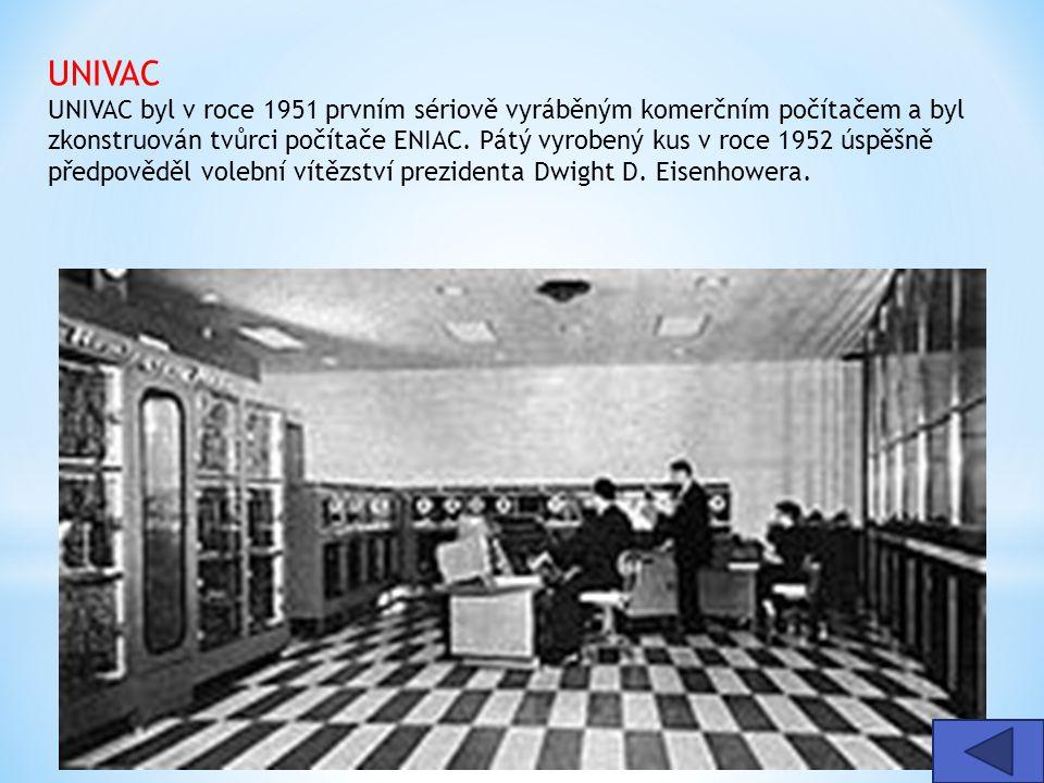 UNIVAC UNIVAC byl v roce 1951 prvním sériově vyráběným komerčním počítačem a byl zkonstruován tvůrci počítače ENIAC. Pátý vyrobený kus v roce 1952 úsp
