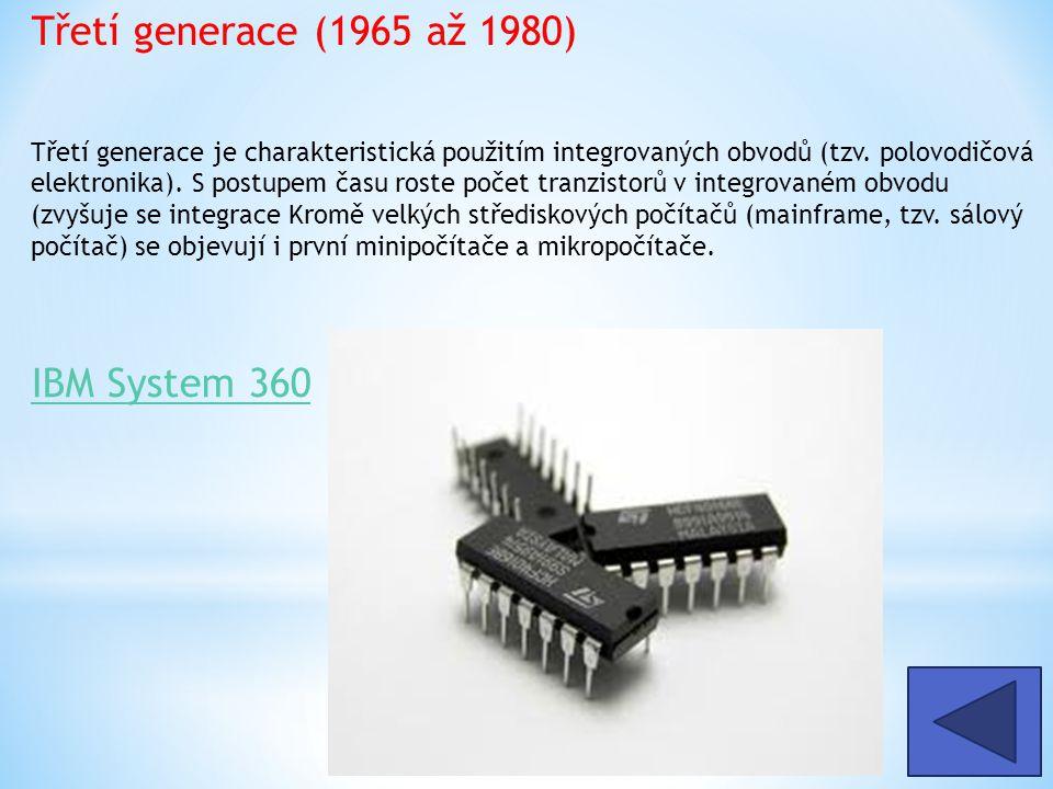 Třetí generace (1965 až 1980) Třetí generace je charakteristická použitím integrovaných obvodů (tzv. polovodičová elektronika). S postupem času roste