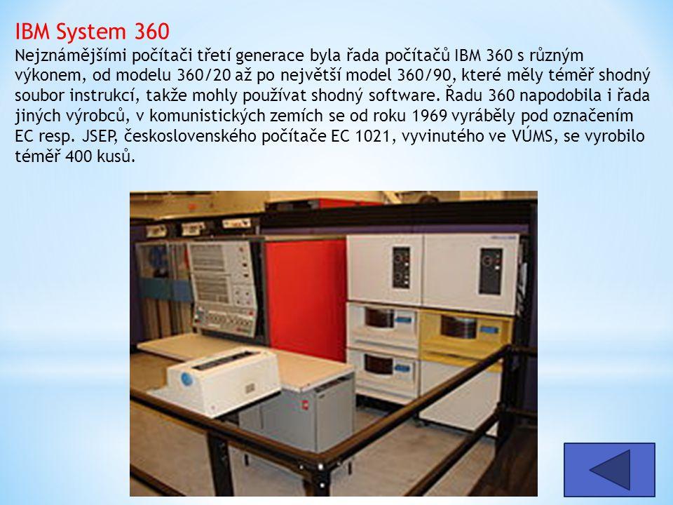 IBM System 360 Nejznámějšími počítači třetí generace byla řada počítačů IBM 360 s různým výkonem, od modelu 360/20 až po největší model 360/90, které