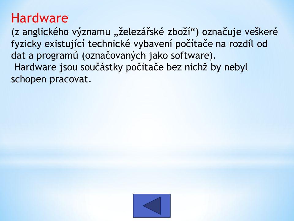 """Hardware (z anglického významu """"železářské zboží"""") označuje veškeré fyzicky existující technické vybavení počítače na rozdíl od dat a programů (označo"""