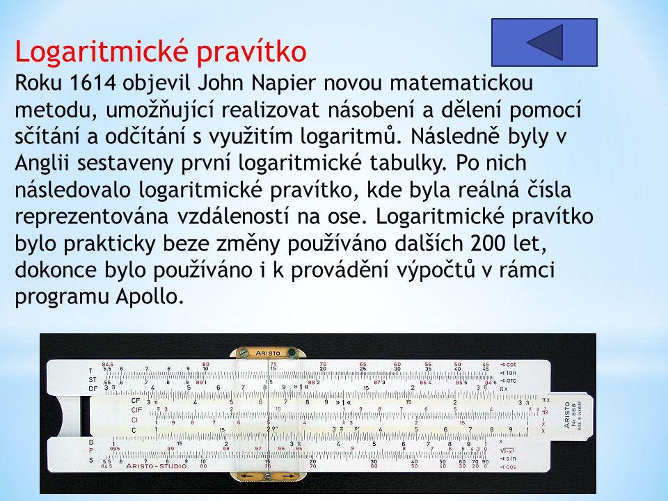 Logaritmické pravítko Roku 1614 objevil John Napier novou matematickou metodu, umožňující realizovat násobení a dělení pomocí sčítání a odčítání s vyu