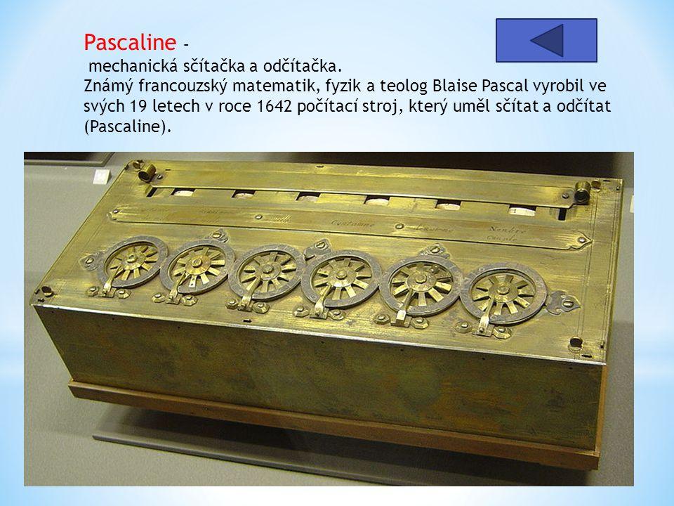 Pascaline – mechanická sčítačka a odčítačka. Známý francouzský matematik, fyzik a teolog Blaise Pascal vyrobil ve svých 19 letech v roce 1642 počítací