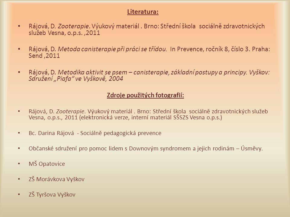 Literatura: • Rájová, D. Zooterapie. Výukový materiál. Brno: Střední škola sociálně zdravotnických služeb Vesna, o.p.s.,2011 • Rájová, D. Metoda canis
