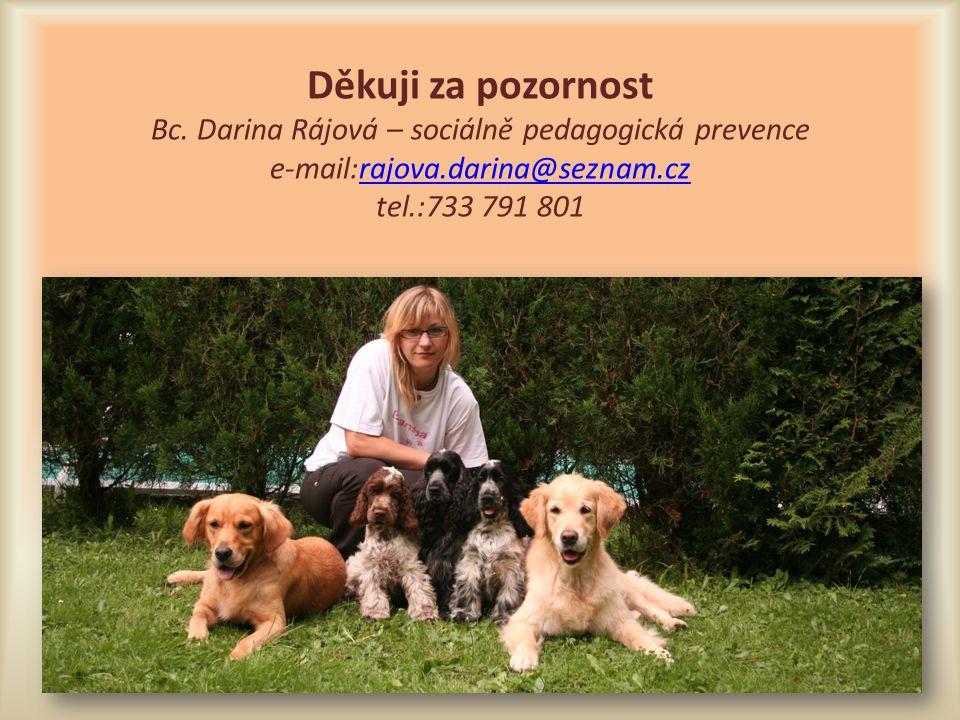 Děkuji za pozornost Bc. Darina Rájová – sociálně pedagogická prevence e-mail:rajova.darina@seznam.cz tel.:733 791 801rajova.darina@seznam.cz