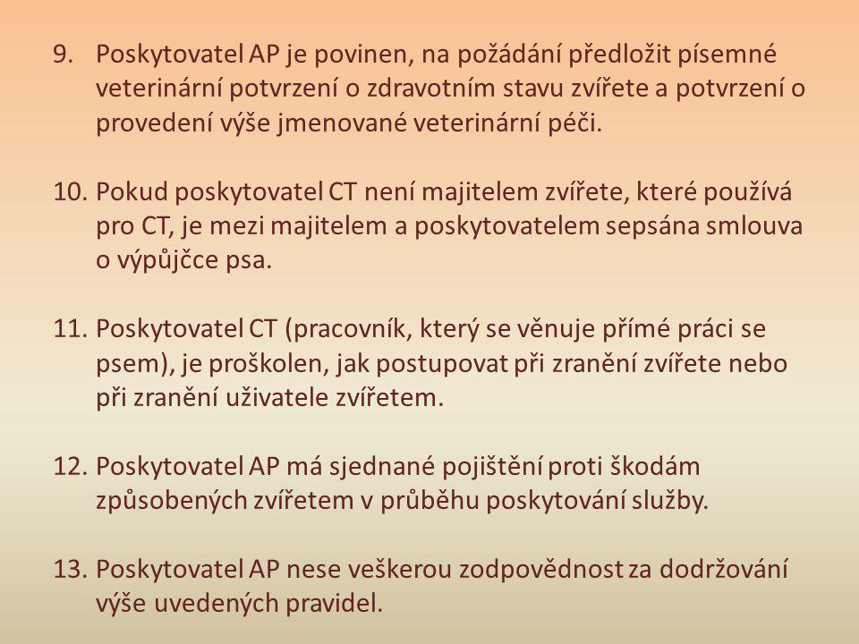 9.Poskytovatel AP je povinen, na požádání předložit písemné veterinární potvrzení o zdravotním stavu zvířete a potvrzení o provedení výše jmenované ve