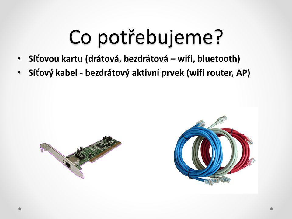 Co potřebujeme? • Síťovou kartu (drátová, bezdrátová – wifi, bluetooth) • Síťový kabel - bezdrátový aktivní prvek (wifi router, AP)