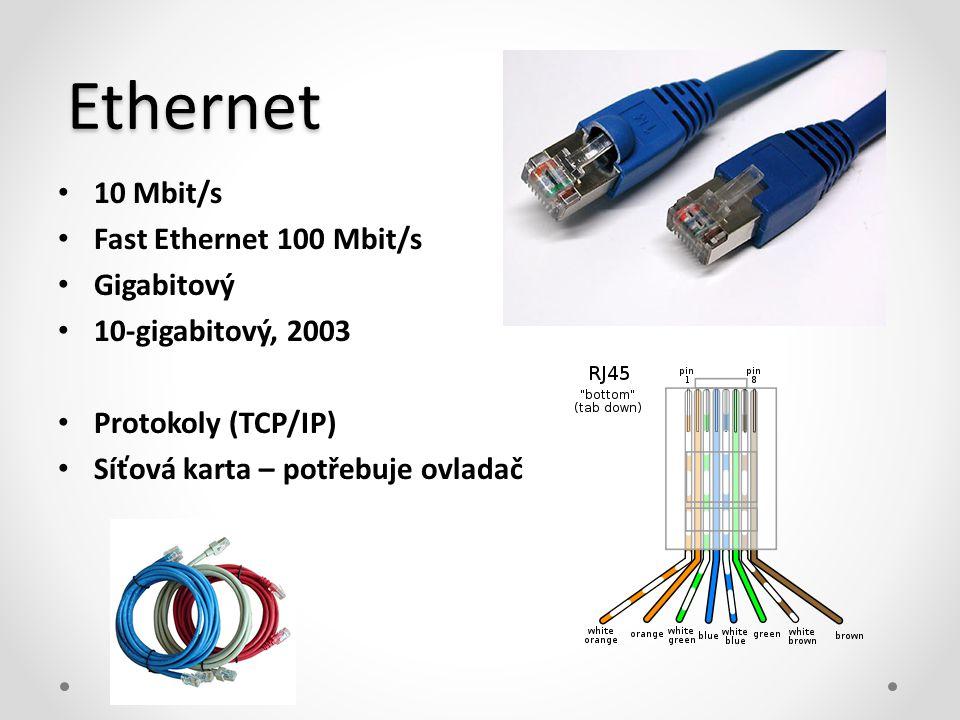 Ethernet • 10 Mbit/s • Fast Ethernet 100 Mbit/s • Gigabitový • 10-gigabitový, 2003 • Protokoly (TCP/IP) • Síťová karta – potřebuje ovladač