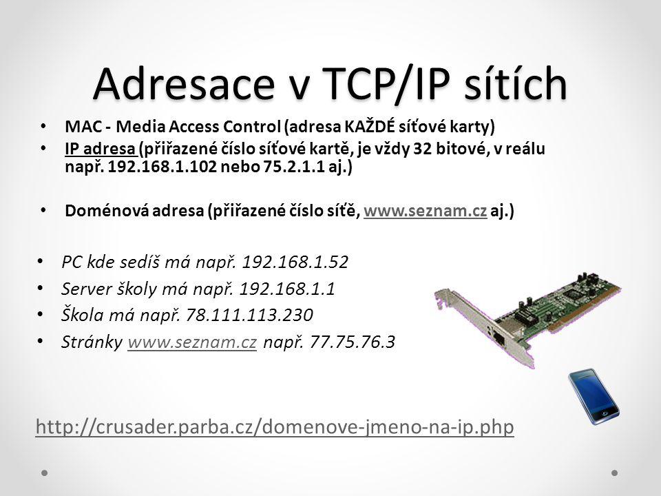 Adresace v TCP/IP sítích • MAC - Media Access Control (adresa KAŽDÉ síťové karty) • IP adresa (přiřazené číslo síťové kartě, je vždy 32 bitové, v reál