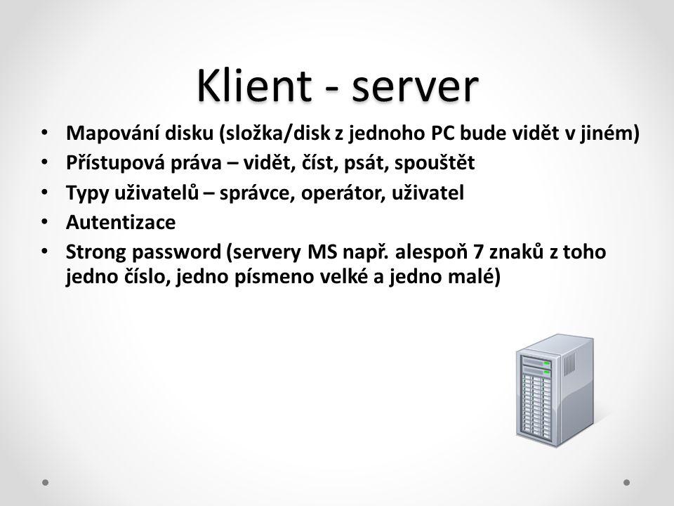 Klient - server • Mapování disku (složka/disk z jednoho PC bude vidět v jiném) • Přístupová práva – vidět, číst, psát, spouštět • Typy uživatelů – spr