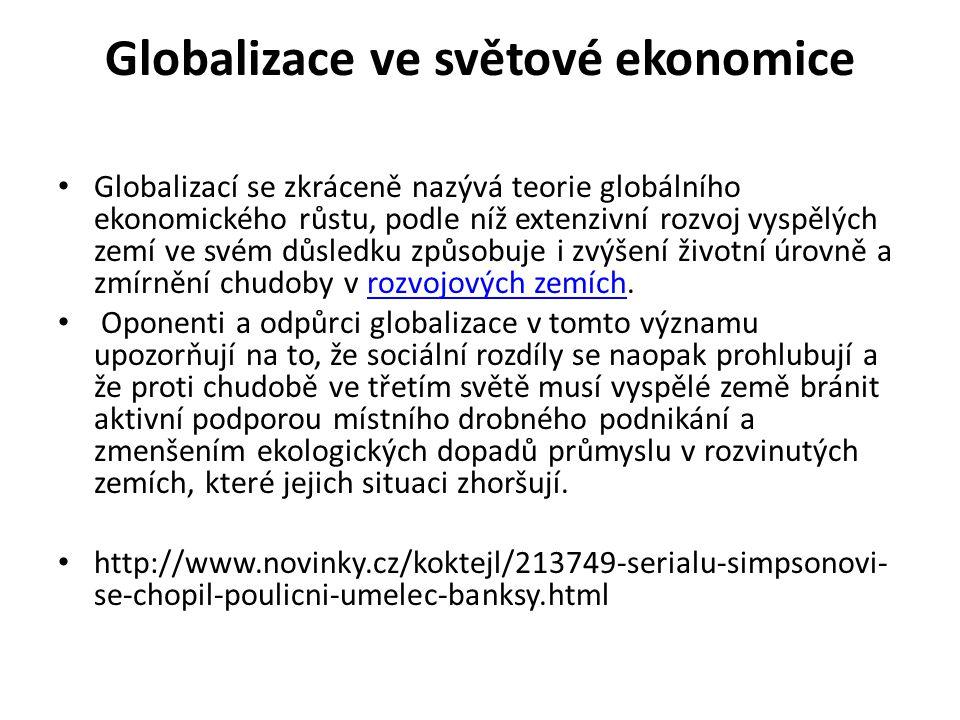 Globalizace ve světové ekonomice • Globalizací se zkráceně nazývá teorie globálního ekonomického růstu, podle níž extenzivní rozvoj vyspělých zemí ve