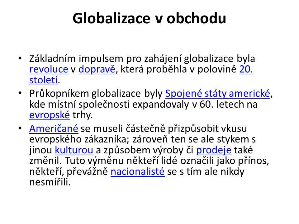 Globalizace v obchodu • Základním impulsem pro zahájení globalizace byla revoluce v dopravě, která proběhla v polovině 20. století. revolucedopravě20.