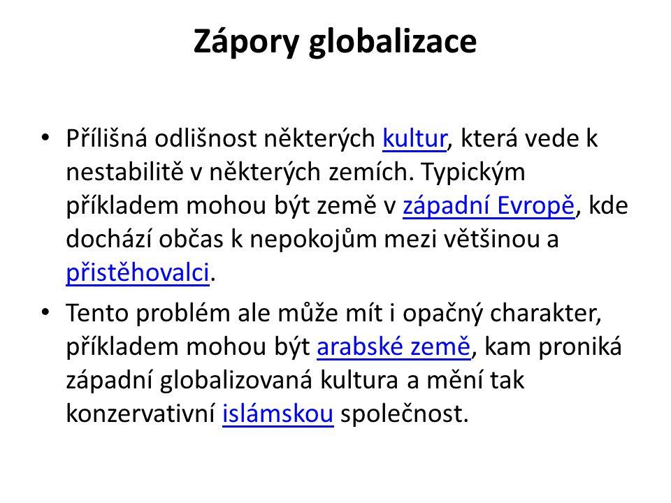 Zápory globalizace • Přílišná odlišnost některých kultur, která vede k nestabilitě v některých zemích. Typickým příkladem mohou být země v západní Evr