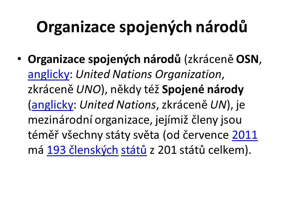 Organizace spojených národů • Organizace spojených národů (zkráceně OSN, anglicky: United Nations Organization, zkráceně UNO), někdy též Spojené národ