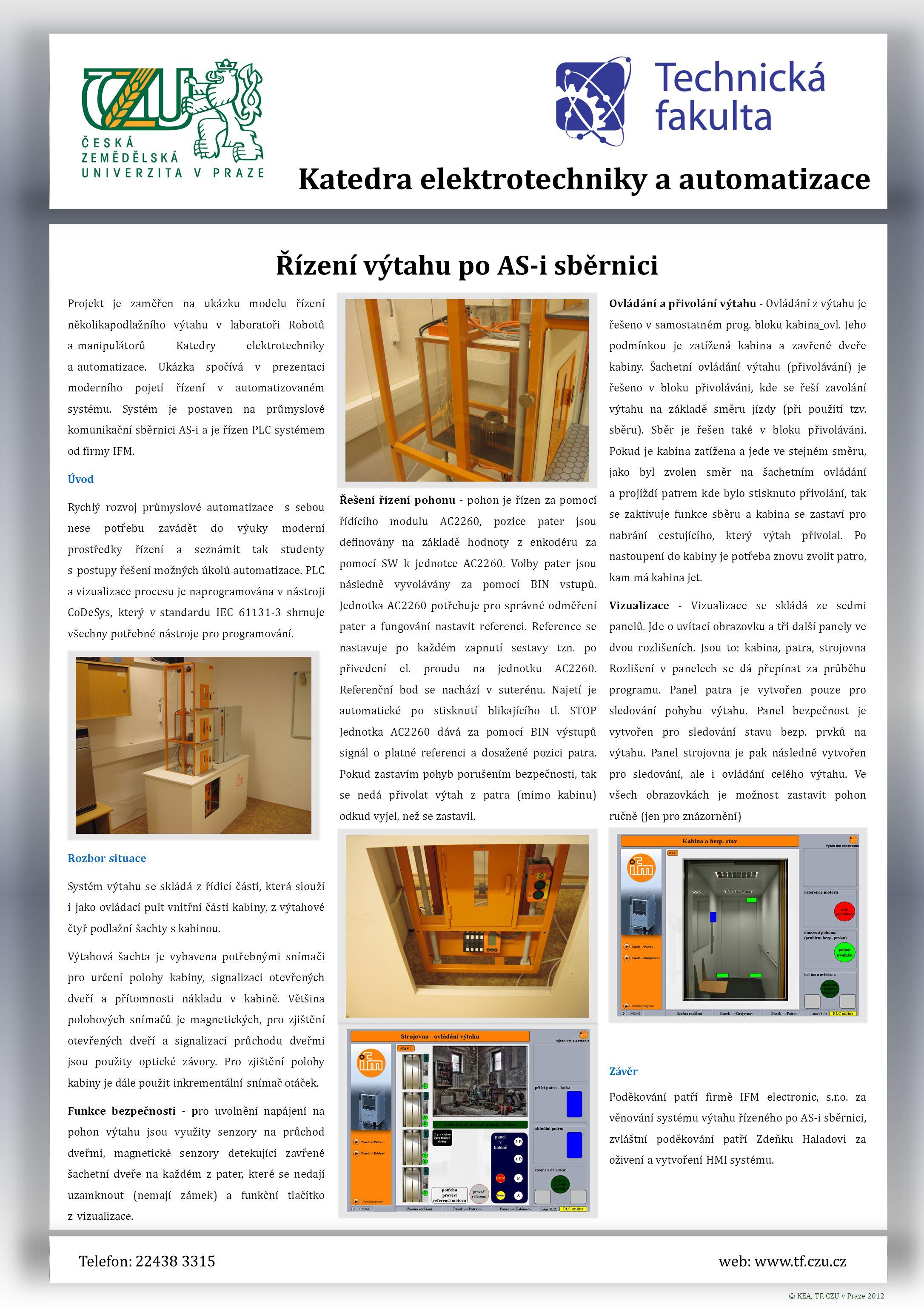 Telefon: 22438 3315web: www.tf.czu.cz Katedra elektrotechniky a automatizace Řízení výtahu po AS-i sběrnici Projekt je zaměřen na ukázku modelu řízení několikapodlažního výtahu v laboratoři Robotů a_manipulátorů Katedry elektrotechniky a_automatizace.