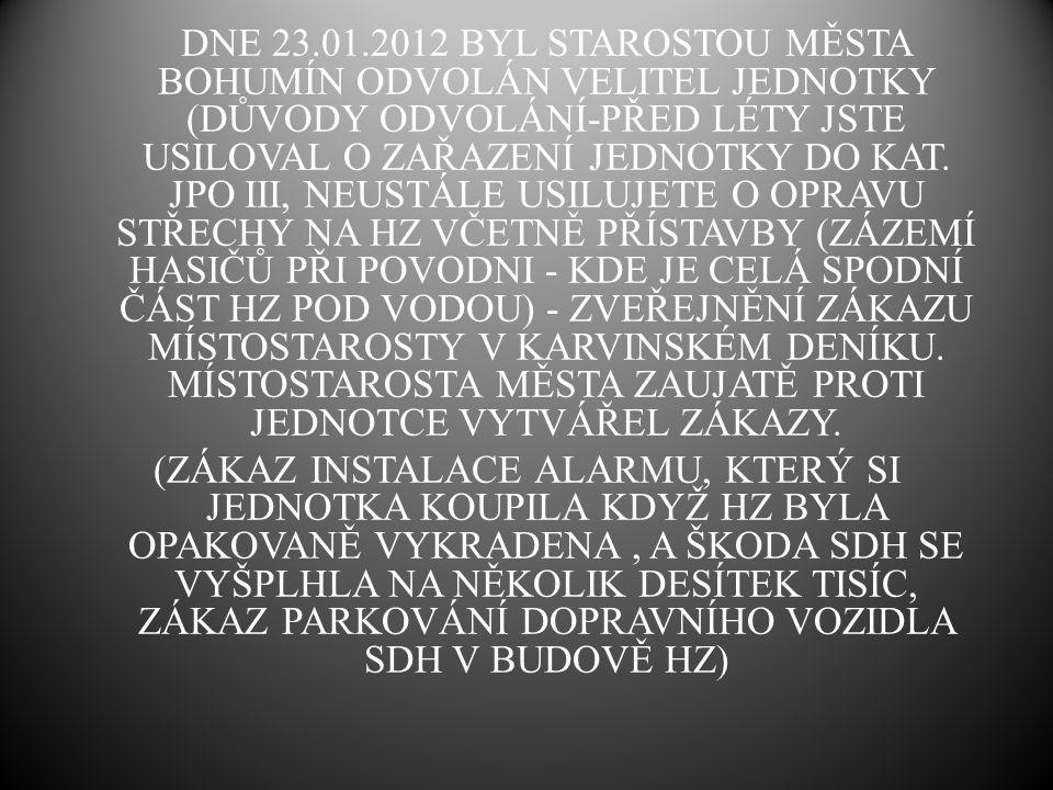 DNE 23.01.2012 BYL STAROSTOU MĚSTA BOHUMÍN ODVOLÁN VELITEL JEDNOTKY (DŮVODY ODVOLÁNÍ-PŘED LÉTY JSTE USILOVAL O ZAŘAZENÍ JEDNOTKY DO KAT.