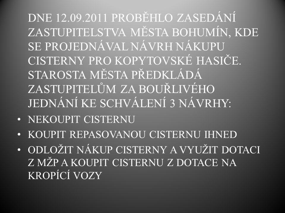 DNE 12.09.2011 PROBĚHLO ZASEDÁNÍ ZASTUPITELSTVA MĚSTA BOHUMÍN, KDE SE PROJEDNÁVAL NÁVRH NÁKUPU CISTERNY PRO KOPYTOVSKÉ HASIČE.