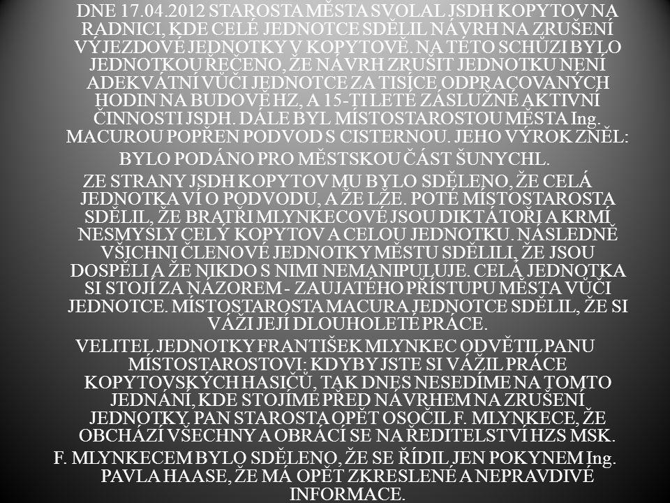 DNE 17.04.2012 STAROSTA MĚSTA SVOLAL JSDH KOPYTOV NA RADNICI, KDE CELÉ JEDNOTCE SDĚLIL NÁVRH NA ZRUŠENÍ VÝJEZDOVÉ JEDNOTKY V KOPYTOVĚ.