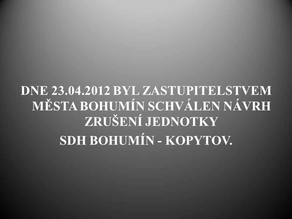 DNE 23.04.2012 BYL ZASTUPITELSTVEM MĚSTA BOHUMÍN SCHVÁLEN NÁVRH ZRUŠENÍ JEDNOTKY SDH BOHUMÍN - KOPYTOV.