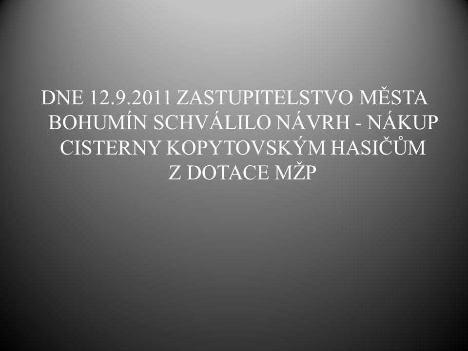 DNE 12.9.2011 ZASTUPITELSTVO MĚSTA BOHUMÍN SCHVÁLILO NÁVRH - NÁKUP CISTERNY KOPYTOVSKÝM HASIČŮM Z DOTACE MŽP
