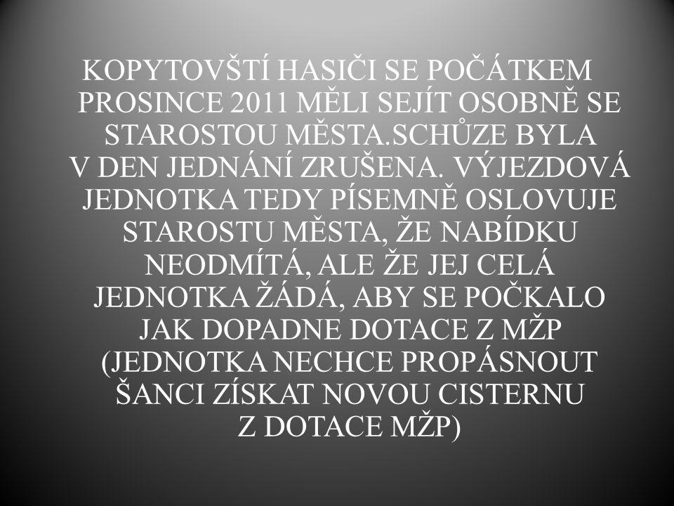 KOPYTOVŠTÍ HASIČI SE POČÁTKEM PROSINCE 2011 MĚLI SEJÍT OSOBNĚ SE STAROSTOU MĚSTA.SCHŮZE BYLA V DEN JEDNÁNÍ ZRUŠENA.
